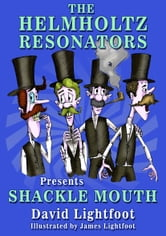 Helmholtz Resonators: Shacklemouth ebook by David Lightfoot, illustrated by James Lightfoot