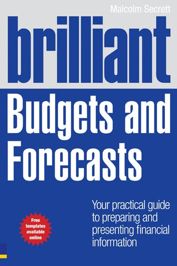 Brilliant Budgets and Forecasts - Your Practical Guide to Preparing and Presenting Financial Information ebook by Malcolm Secrett