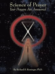 Science of Prayer - Your Prayers Are Answered ebook by Richard S. Rominger, Ph.D.
