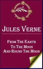 From the Earth to the Moon and Round the Moon ebook by Jules Verne