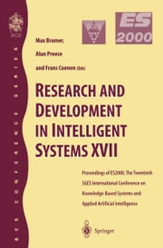 Research and Development in Intelligent Systems XVII - Proceedings of ES2000, the Twentieth SGES International Conference on Knowledge Based Systems and Applied Artificial Intelligence, Cambridge, December 2000 ebook by Alun Preece,Frans Coenen