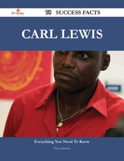 Carl Lewis 78 Success Facts - Everything you need to know about Carl Lewis ebook by Tony Johnson