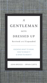 A Gentleman Gets Dressed Up Revised and Updated - What to Wear, When to Wear It, How to Wear It ebook by John Bridges,Bryan Curtis