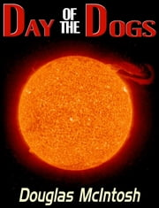 Day Of The Dogs ebook by Doug McIntosh