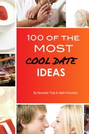 100 of the Most Cool Date Ideas ebook by Alexander Trost/Vadim Kravetsky