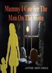 Mummy I can See the Man in The Moon - updated version HBTT new included ENGLISH POETRY (HOLDING BACK THE TEARS Book ebook by ANNIE MITCHELL