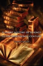 A Short History of Science to the Nineteenth Century ebook by Charles Singer