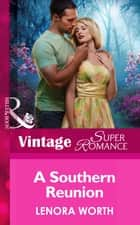 A Southern Reunion (Mills & Boon Vintage Superromance) (Going Back, Book 36) ebook by Lenora Worth