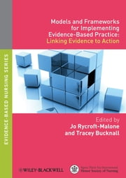 Models and Frameworks for Implementing Evidence-Based Practice - Linking Evidence to Action ebook by Jo Rycroft-Malone,Tracey Bucknall