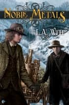 Noble Metals ebook by L.A. Witt