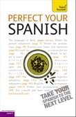Perfect Your Spanish 2E: Teach Yourself