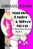 Murder Under A Silver Moon - A 1930s Mona Moon Historical Cozy Mystery Book 4 ebook by