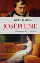 Joséphine, l'obsession de Napoléon ebook by Gerald Messadié