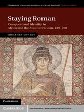 Staying Roman - Conquest and Identity in Africa and the Mediterranean, 439–700 ebook by Professor Jonathan Conant