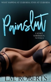 Painslut - Kinky Submission Series, #1 ebook by L.M. Roberts