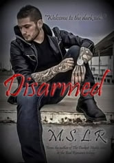 Disarmed - Disarmed Trilogy, #1 ebook by M.S. L.R.