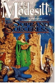 The Soprano Sorceress - The First Book of the Spellsong Cycle ebook by L. E. Modesitt