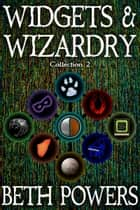 Widgets & Wizardry: Collection 2 ebook by Beth Powers