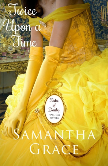 Twice Upon a Time - Duke of Danby: Halliday Sisters, #1 ebook by Samantha Grace