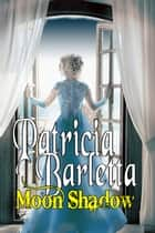 Moon Shadow (Book 2 Auriano Curse Series) ebook by Patricia Barletta
