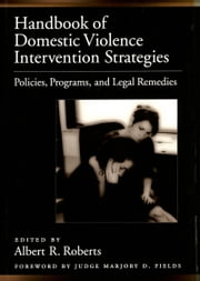 Handbook of Domestic Violence Intervention Strategies: Policies, Programs, and Legal Remedies ebook by Albert R. Roberts,Marjory D. Fields