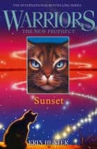 SUNSET (Warriors: The New Prophecy, Book 6) ebook by Erin Hunter