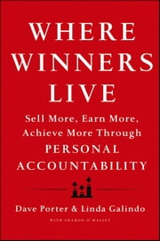 Where Winners Live - Sell More, Earn More, Achieve More Through Personal Accountability ebook by Dave Porter,Linda Galindo,Sharon O'Malley