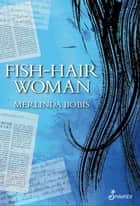 Fish-Hair Woman ebook by Merlinda Bobis