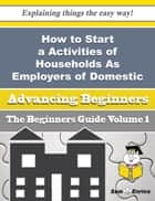 How to Start a Activities of Households As Employers of Domestic Cooks Business (Beginners Guide) ebook by Albert Manns