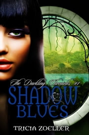 Shadow Blues, The Darkling Chronicles #1 ebook by Tricia Zoeller