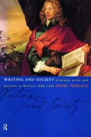 Writing and Society - Literacy, Print and Politics in Britain 1590-1660 ebook by Nigel Wheale