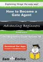 How to Become a Gate Agent ebook by Jeannetta Bradshaw