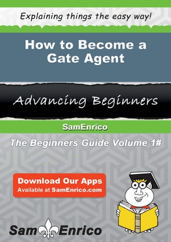 How to Become a Gate Agent - How to Become a Gate Agent ebook by Jeannetta Bradshaw