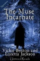 The Muse Incarnate ebook by Vickie Britton, Loretta Jackson