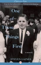 One of These Things First ebook by Steven Gaines