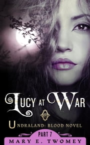 Lucy at War - Undraland, #7 ebook by Mary E. Twomey