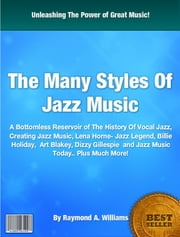 The Many Styles Of Jazz Music ebook by Raymond A. Williams