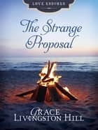 The Strange Proposal ebook by Grace Livingston Hill