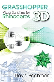 Grasshopper: Visual Scripting for Rhinoceros 3D ebook by Prof. David Bachman