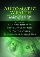 Automatic Wealth: The Secrets of the Millionaire Mind ebook by James Allen, Napoleon Hill, Benjamin Franklin,...