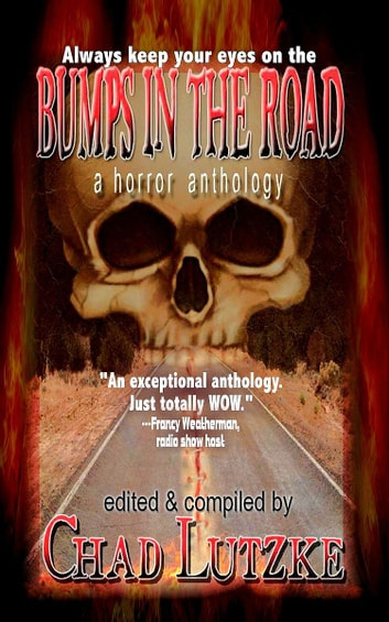 Bumps in the Road - A Horror Anthology ebook by Chad Lutzke,James H. Longmore,Shane Simmons,Stanley Webb,Suzie Lockhart,Vincent Treewell,Kevin Folliard,Donald J. Bingle,John Boden,Adam Vine,Bekki Plate,Glen Damien Campbell,Pam Farley,Kyle Yadlosky,Bruce Lockhart II,Kelly M. Hudson,Jon Rollins,Michael Brody