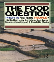 The Food Question - Profits Versus People ebook by Henry Bernstein,Maureen Mackintosh,Charlotte Martin,Ben Crow
