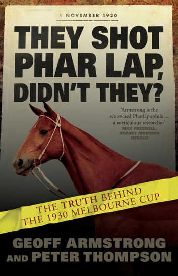 They Shot Phar Lap, Didn't They? ebook by Geoff Armstrong,Peter Thompson