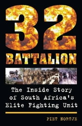 32 Battalion: The Inside Story of South Africa's Elite Fighting Unit ebook by Nortje, Piet