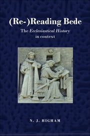 Re-Reading Bede: The Ecclesiastical History in Context ebook by Higham, N. J.