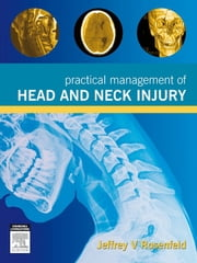 Practical Management of Head and Neck Injury ebook by Jeffrey Rosenfeld