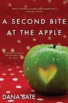 A Second Bite at the Apple ebook by Dana Bate