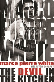 The Devil in the Kitchen - The Autobiography ebook by Marco Pierre White,James Steen