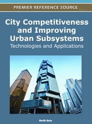 City Competitiveness and Improving Urban Subsystems - Technologies and Applications ebook by Melih Bulu