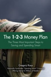 The 1-2-3 Money Plan - The Three Most Important Steps to Saving and Spending Smart ebook by Gregory Karp
